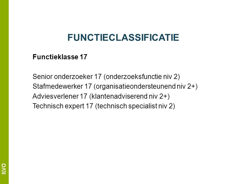 ILVO FUNCTIECLASSIFICATIE Functieklasse 17 Senior onderzoeker 17 (onderzoeksfunctie niv 2) Stafmedewerker 17 (organisatieondersteunend niv 2+) Adviesverlener 17 (klantenadviserend niv 2+) Technisch expert 17 (technisch specialist niv 2)