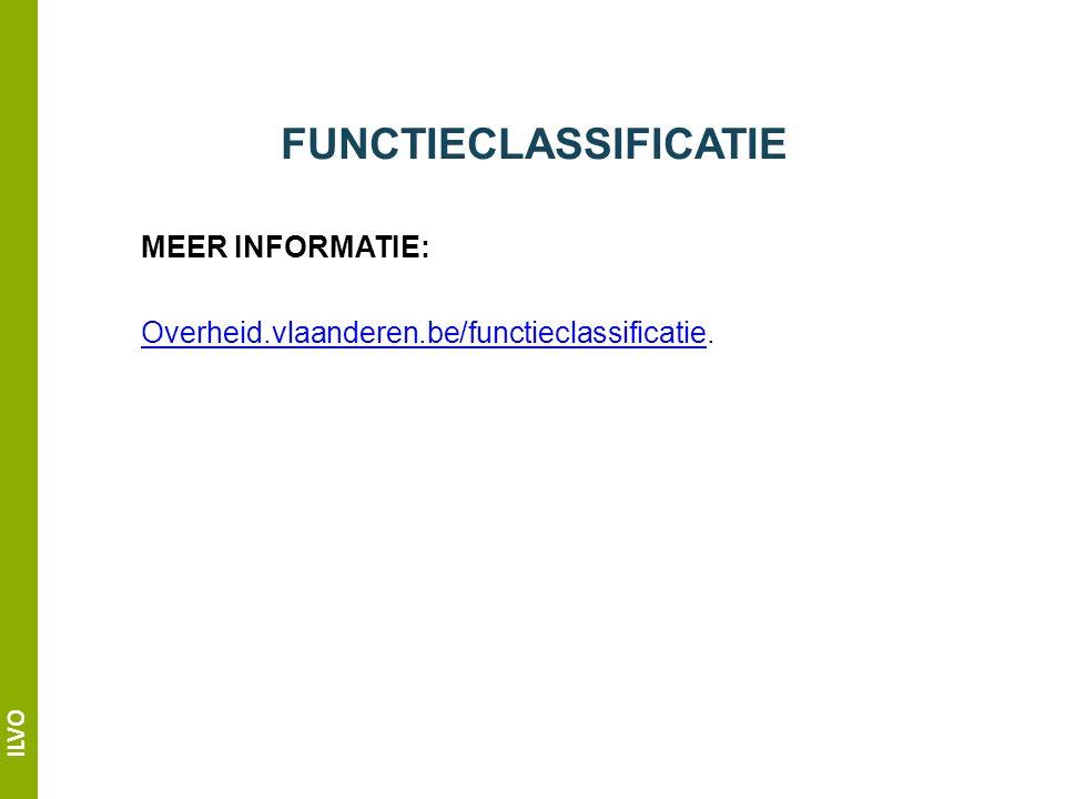 ILVO FUNCTIECLASSIFICATIE MEER INFORMATIE: Overheid.vlaanderen.be/functieclassificatieOverheid.vlaanderen.be/functieclassificatie.