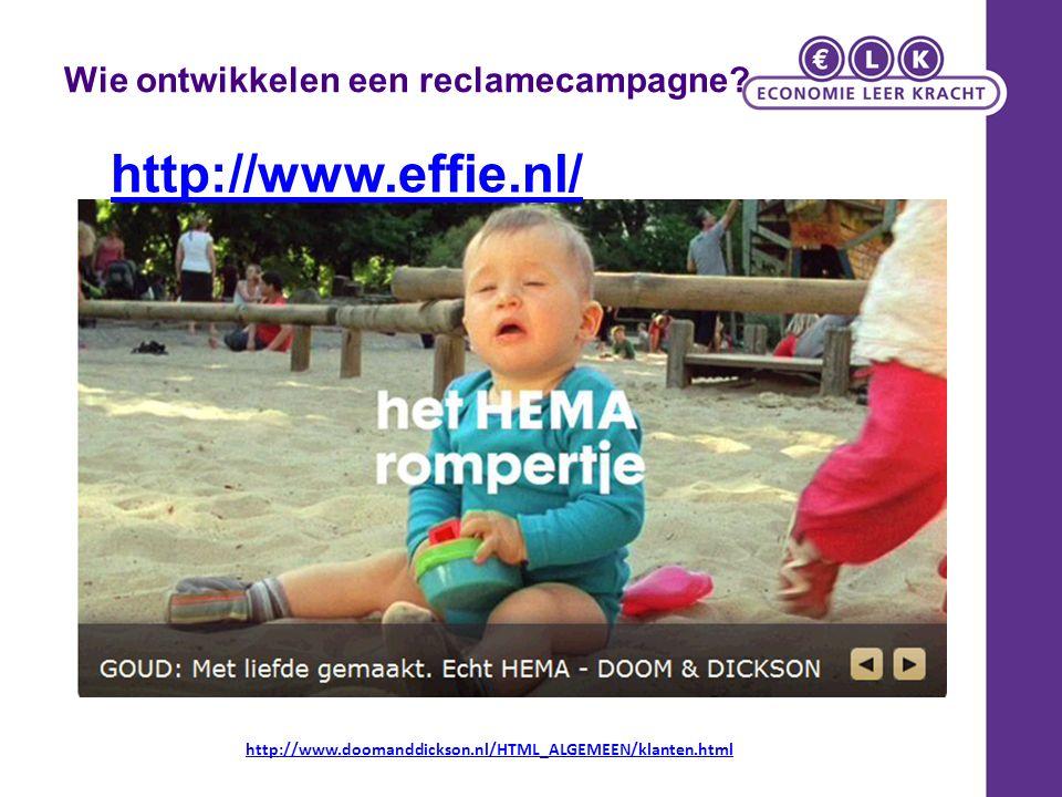 Wie ontwikkelen een reclamecampagne? http://www.doomanddickson.nl/HTML_ALGEMEEN/klanten.html http://www.effie.nl/