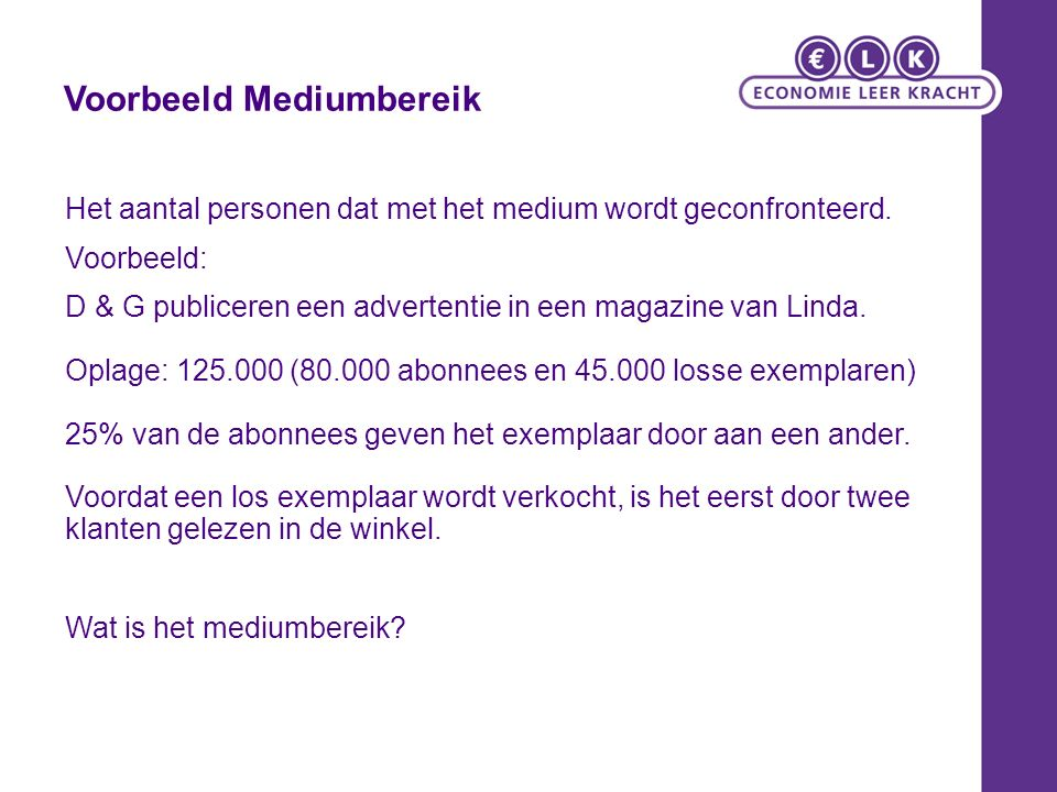 Voorbeeld Mediumbereik Het aantal personen dat met het medium wordt geconfronteerd. Voorbeeld: D & G publiceren een advertentie in een magazine van Li