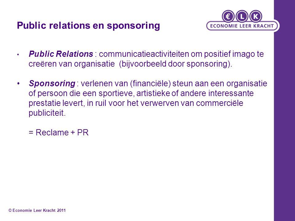 Public relations en sponsoring Public Relations : communicatieactiviteiten om positief imago te creëren van organisatie (bijvoorbeeld door sponsoring).