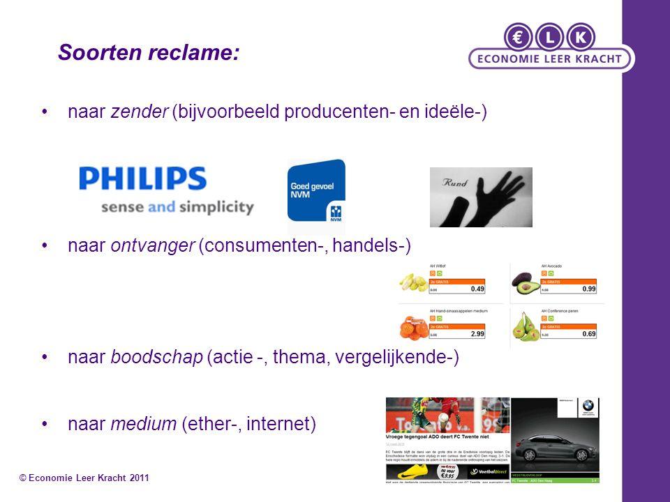 naar zender (bijvoorbeeld producenten- en ideële-) naar ontvanger (consumenten-, handels-) naar boodschap (actie -, thema, vergelijkende-) naar medium (ether-, internet) © Economie Leer Kracht 2011 Soorten reclame: