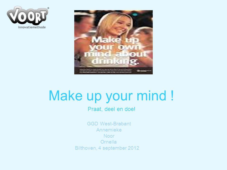 GGD West-Brabant Annemieke Noor Ornella Bilthoven, 4 september 2012 Make up your mind ! Praat, deel en doe!