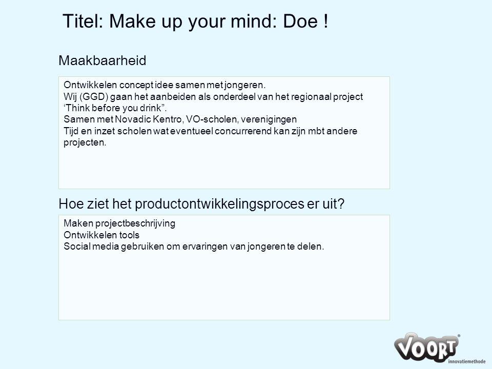 Titel: Make up your mind: Doe ! Maakbaarheid Maken projectbeschrijving Ontwikkelen tools Social media gebruiken om ervaringen van jongeren te delen. O