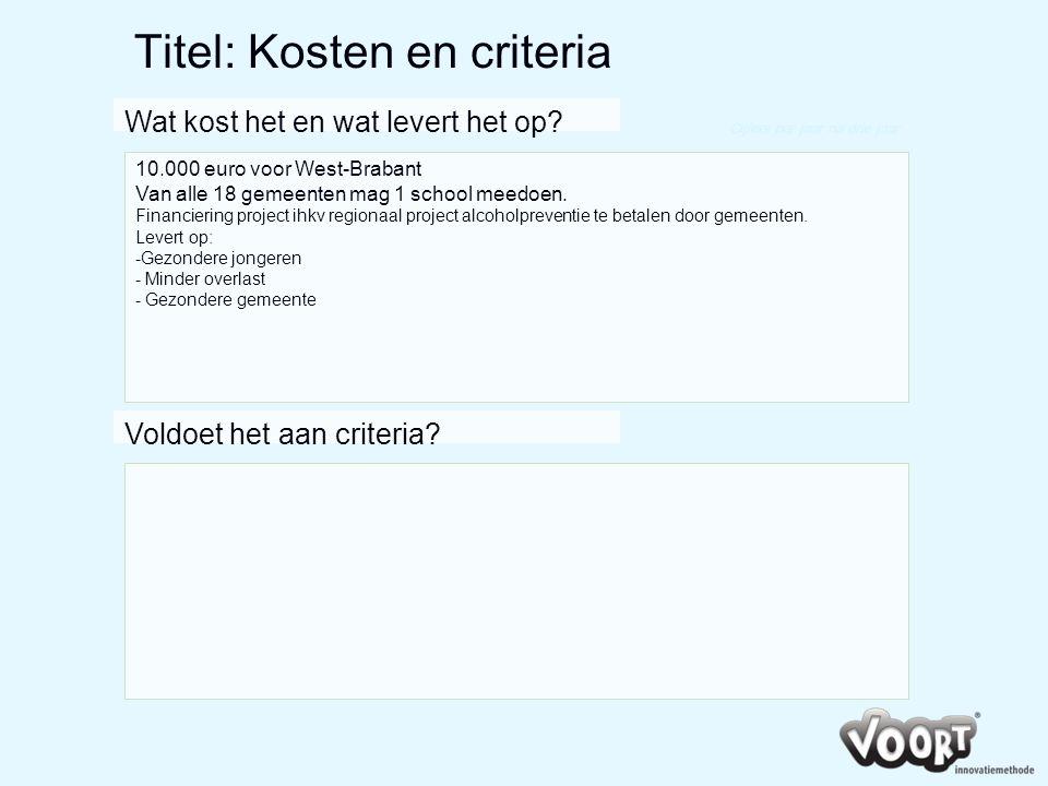 Titel: Kosten en criteria 10.000 euro voor West-Brabant Van alle 18 gemeenten mag 1 school meedoen. Financiering project ihkv regionaal project alcoho