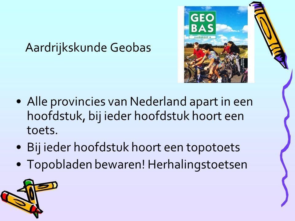 Aardrijkskunde Geobas Alle provincies van Nederland apart in een hoofdstuk, bij ieder hoofdstuk hoort een toets.