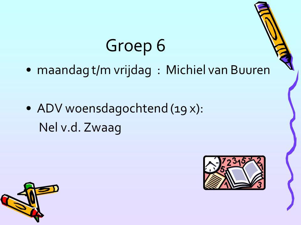 Groep 6 maandag t/m vrijdag : Michiel van Buuren ADV woensdagochtend (19 x): Nel v.d. Zwaag