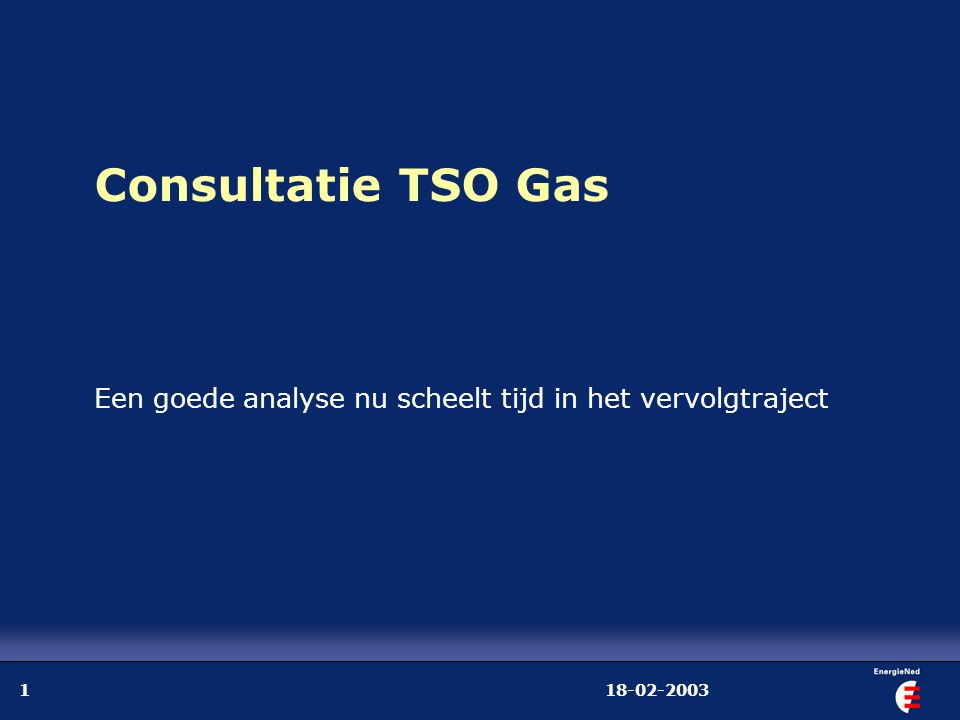 18-02-20031 Consultatie TSO Gas Een goede analyse nu scheelt tijd in het vervolgtraject