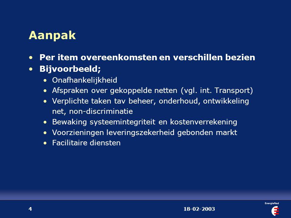 18-02-20034 Aanpak Per item overeenkomsten en verschillen bezien Bijvoorbeeld; Onafhankelijkheid Afspraken over gekoppelde netten (vgl. int. Transport