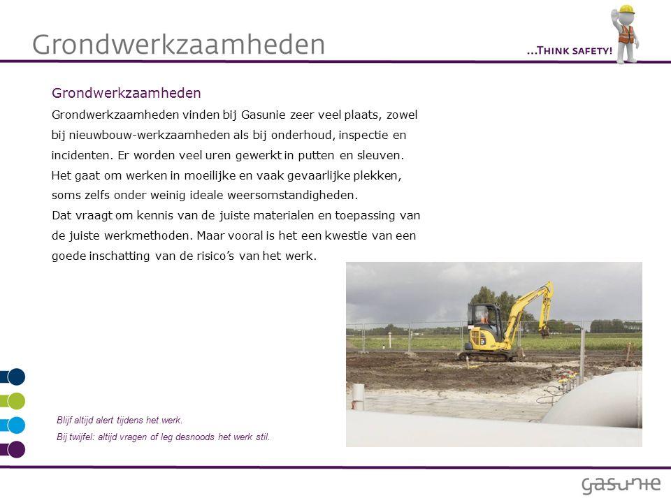 Grondwerkzaamheden Grondwerkzaamheden vinden bij Gasunie zeer veel plaats, zowel bij nieuwbouw-werkzaamheden als bij onderhoud, inspectie en incidenten.