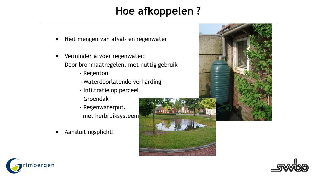 16 Hoe afkoppelen ?  Niet mengen van afval- en regenwater  Verminder afvoer regenwater: Door bronmaatregelen, met nuttig gebruik - Regenton - Waterd