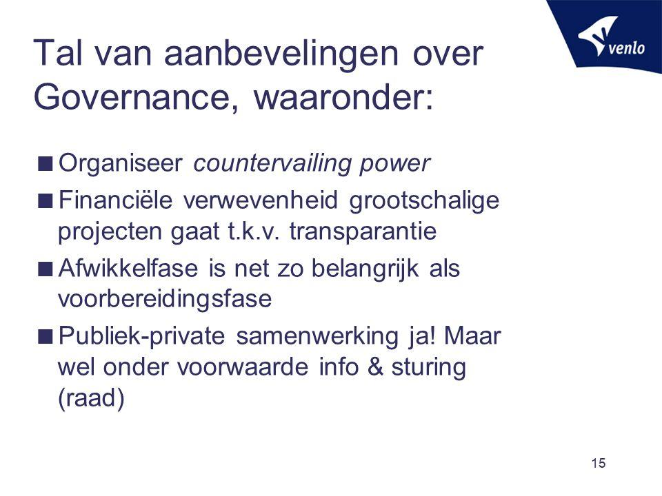 Tal van aanbevelingen over Governance, waaronder:  Organiseer countervailing power  Financiële verwevenheid grootschalige projecten gaat t.k.v. tran