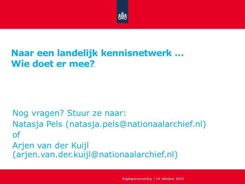 Naar een landelijk kennisnetwerk … Wie doet er mee? Nog vragen? Stuur ze naar: Natasja Pels (natasja.pels@nationaalarchief.nl) of Arjen van der Kuijl