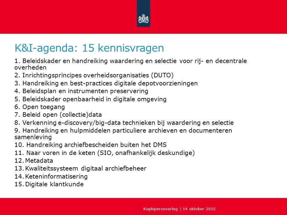 K&I-agenda: 15 kennisvragen 1. Beleidskader en handreiking waardering en selectie voor rij- en decentrale overheden 2. Inrichtingsprincipes overheidso