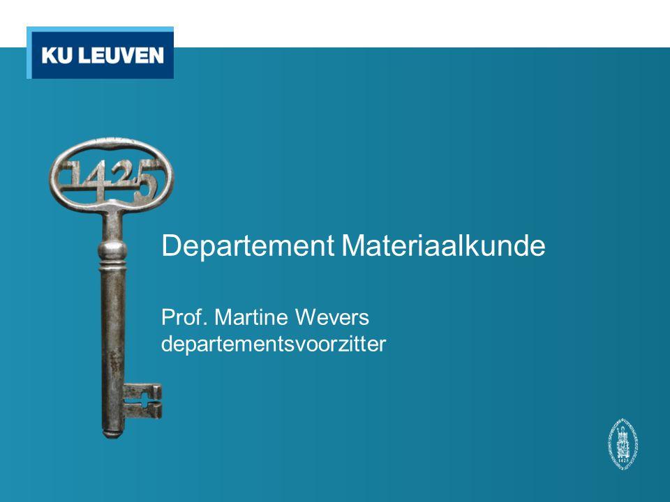 Departement Materiaalkunde Prof. Martine Wevers departementsvoorzitter