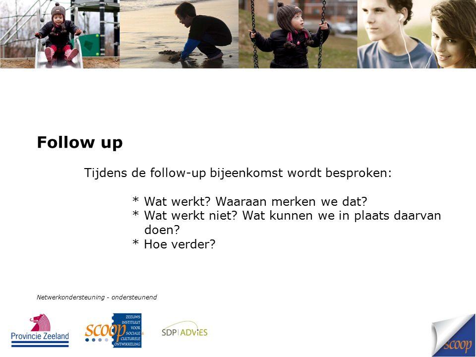 Follow up Tijdens de follow-up bijeenkomst wordt besproken: * Wat werkt? Waaraan merken we dat? * Wat werkt niet? Wat kunnen we in plaats daarvan doen