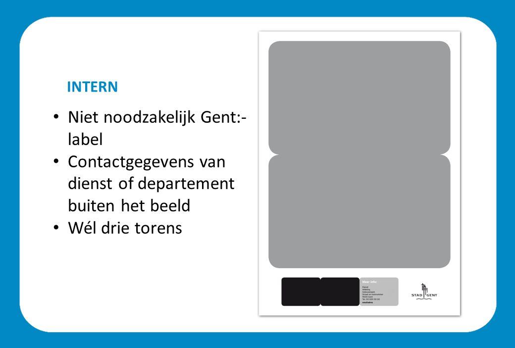 Niet noodzakelijk Gent:- label Contactgegevens van dienst of departement buiten het beeld Wél drie torens INTERN