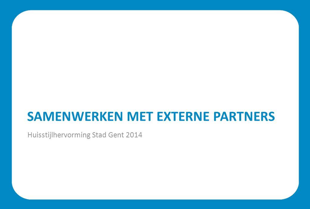 SAMENWERKEN MET EXTERNE PARTNERS Huisstijlhervorming Stad Gent 2014