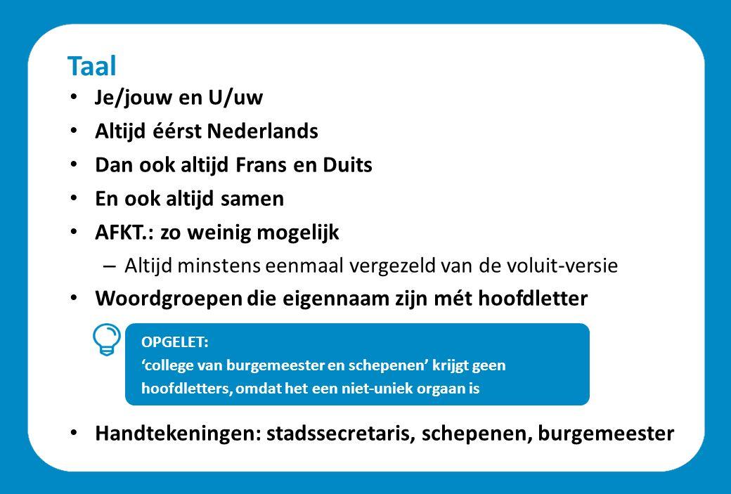 Taal Je/jouw en U/uw Altijd éérst Nederlands Dan ook altijd Frans en Duits En ook altijd samen AFKT.: zo weinig mogelijk – Altijd minstens eenmaal ver