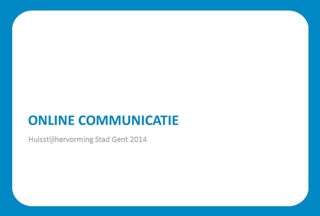 ONLINE COMMUNICATIE Huisstijlhervorming Stad Gent 2014