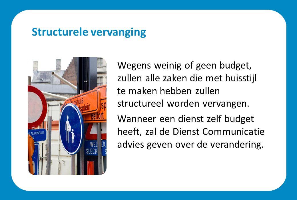Structurele vervanging Wegens weinig of geen budget, zullen alle zaken die met huisstijl te maken hebben zullen structureel worden vervangen. Wanneer