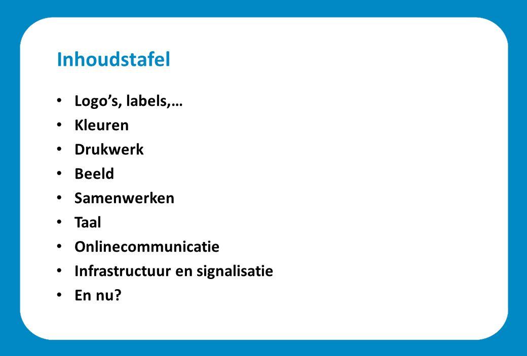 Inhoudstafel Logo's, labels,… Kleuren Drukwerk Beeld Samenwerken Taal Onlinecommunicatie Infrastructuur en signalisatie En nu?