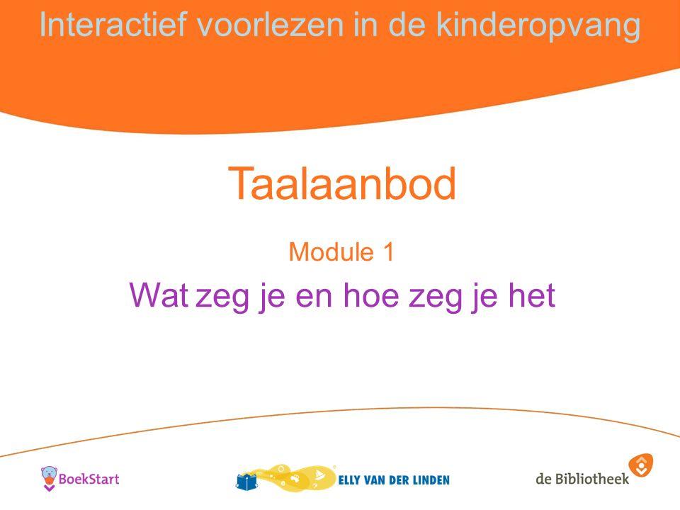 Interactief voorlezen in de kinderopvang Taalaanbod Module 1 Wat zeg je en hoe zeg je het
