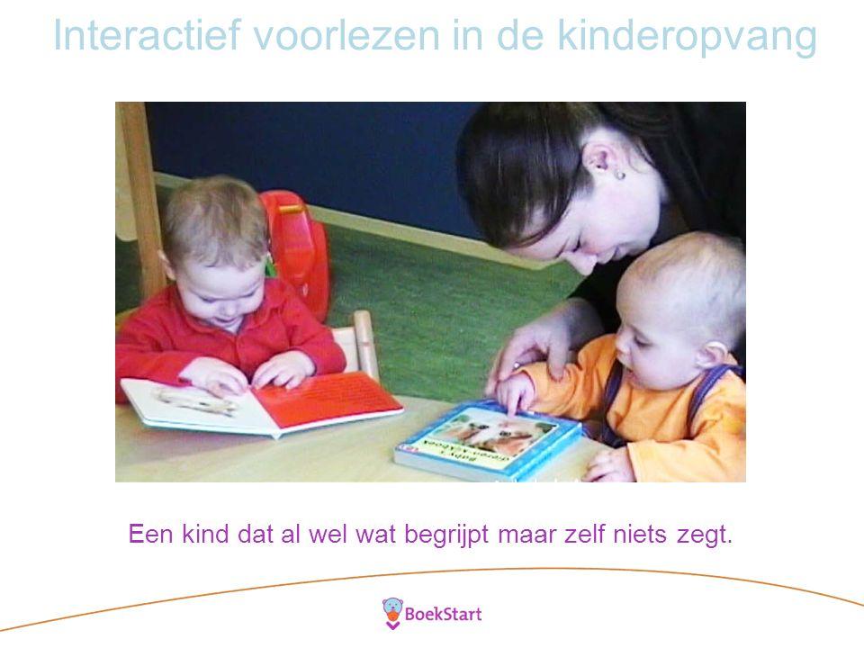 Interactief voorlezen in de kinderopvang Een kind dat al wel wat begrijpt maar zelf niets zegt.