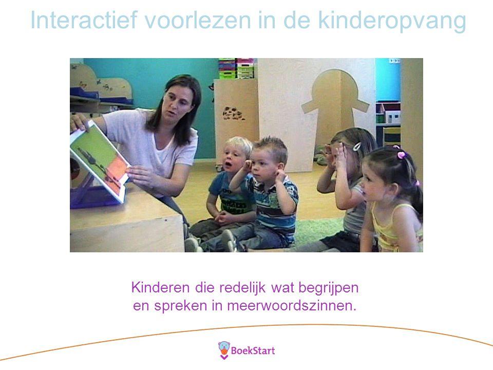 Interactief voorlezen in de kinderopvang Kinderen die redelijk wat begrijpen en spreken in meerwoordszinnen.