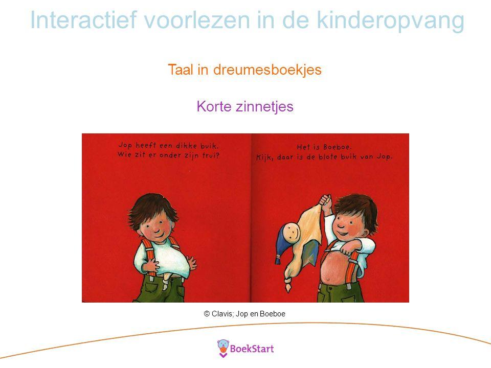 Interactief voorlezen in de kinderopvang Taal in dreumesboekjes Korte zinnetjes © Clavis; Jop en Boeboe