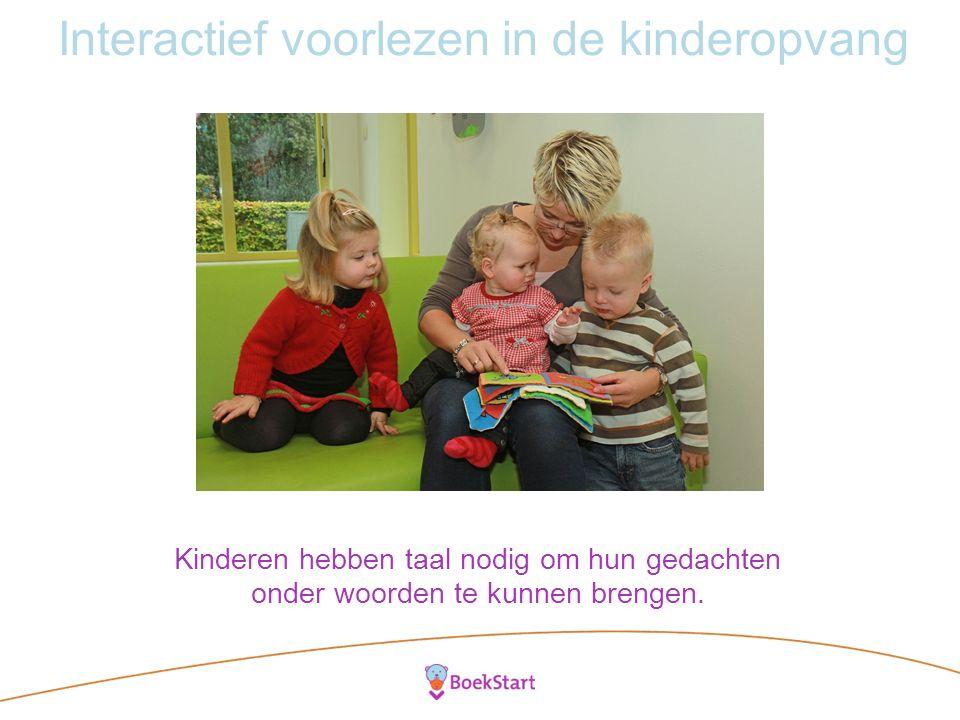 Interactief voorlezen in de kinderopvang Kinderen hebben taal nodig om hun gedachten onder woorden te kunnen brengen.