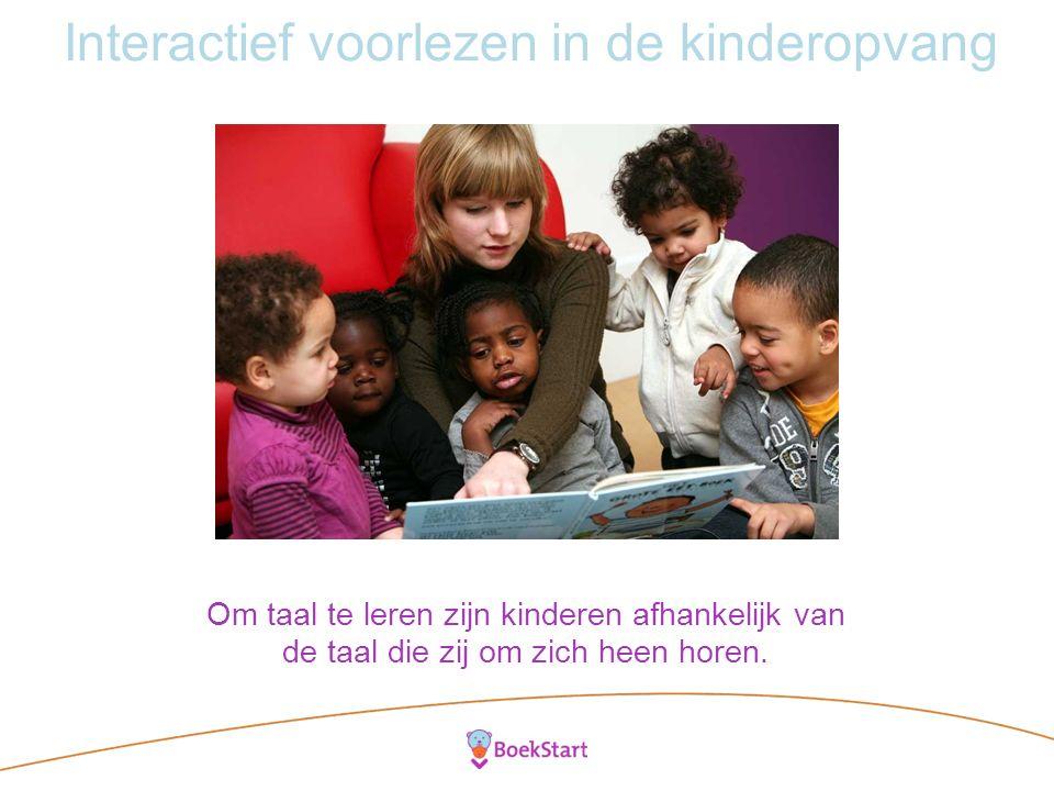 Interactief voorlezen in de kinderopvang Boeken zijn een geweldig middel om alle kinderen taal aan te bieden.