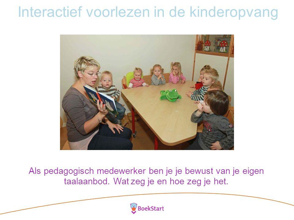 Interactief voorlezen in de kinderopvang Als pedagogisch medewerker ben je je bewust van je eigen taalaanbod.