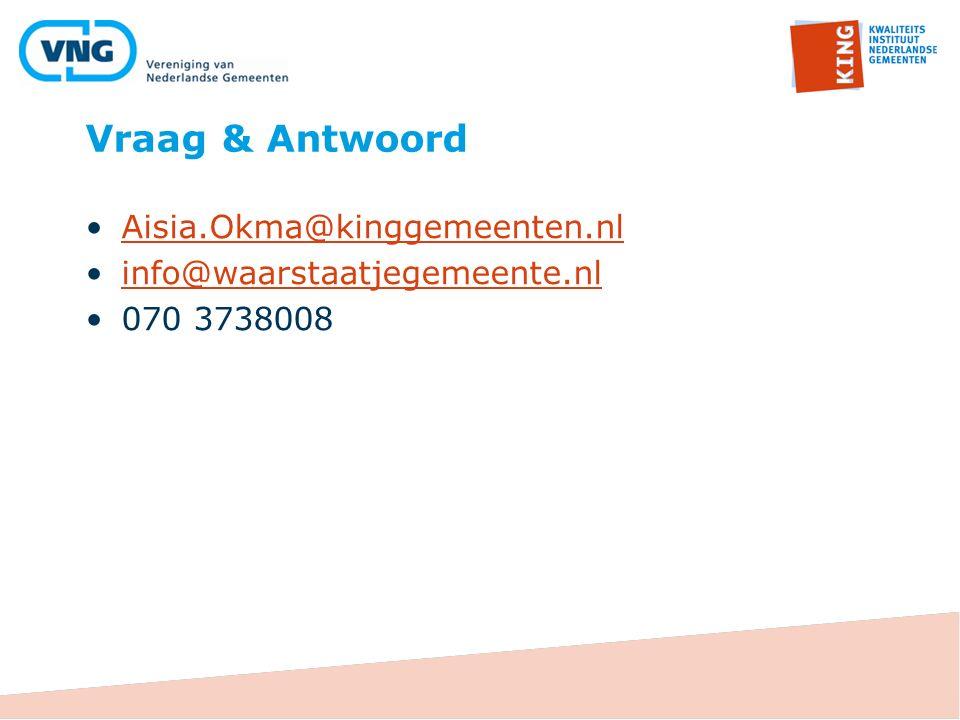 Vraag & Antwoord Aisia.Okma@kinggemeenten.nl info@waarstaatjegemeente.nl 070 3738008