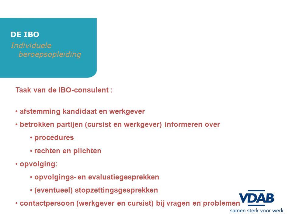 DE IBO Individuele beroepsopleiding Taak van de IBO-consulent : afstemming kandidaat en werkgever betrokken partijen (cursist en werkgever) informeren