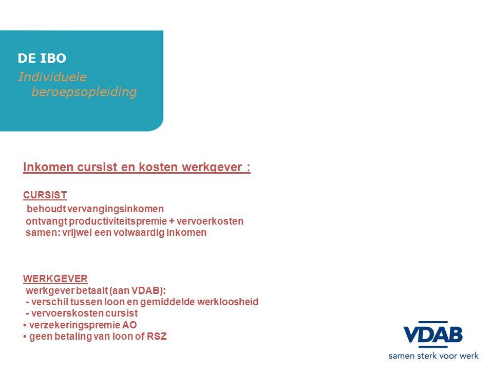 DE IBO Individuele beroepsopleiding Inkomen cursist en kosten werkgever : CURSIST behoudt vervangingsinkomen ontvangt productiviteitspremie + vervoerk