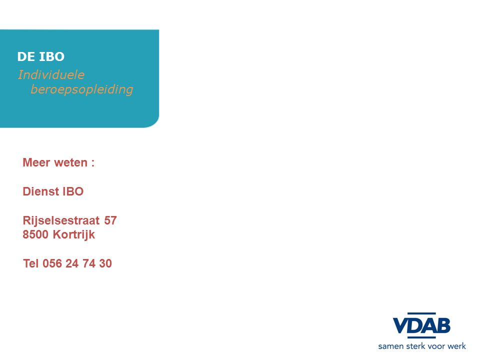 DE IBO Individuele beroepsopleiding Meer weten : Dienst IBO Rijselsestraat 57 8500 Kortrijk Tel 056 24 74 30