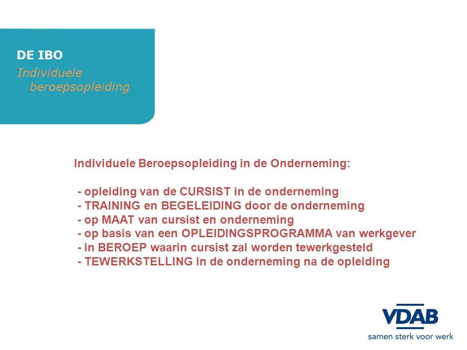DE IBO Individuele beroepsopleiding Doelstelling : realiseren van een duurzame tewerkstelling met een duidelijke meerwaarde voor: werkzoekende – cursist werkgever