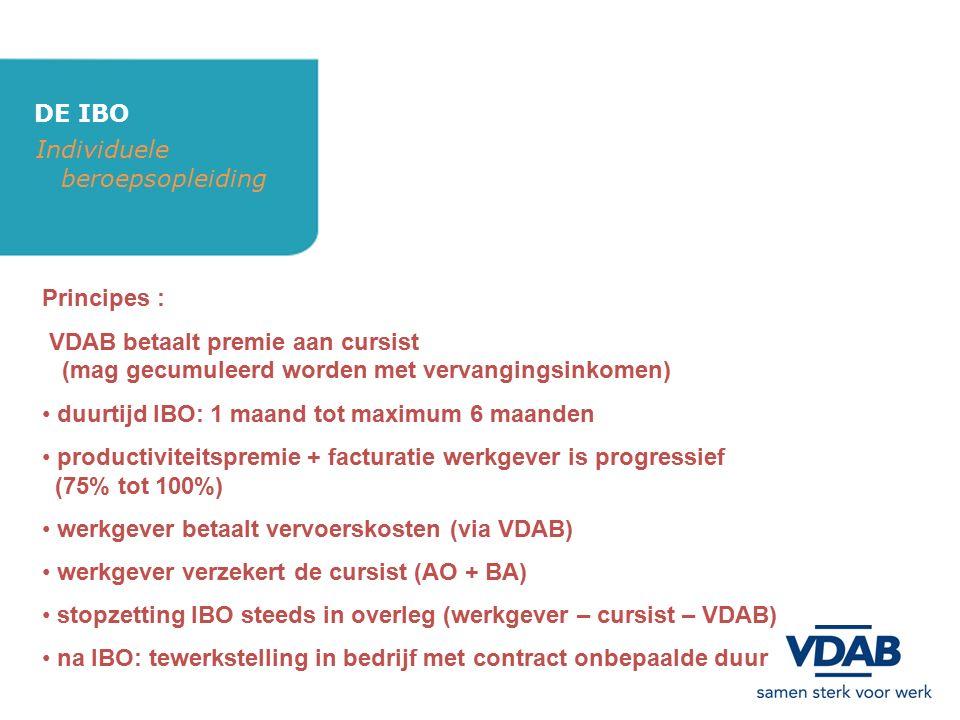 DE IBO Individuele beroepsopleiding Principes : VDAB betaalt premie aan cursist (mag gecumuleerd worden met vervangingsinkomen) duurtijd IBO: 1 maand