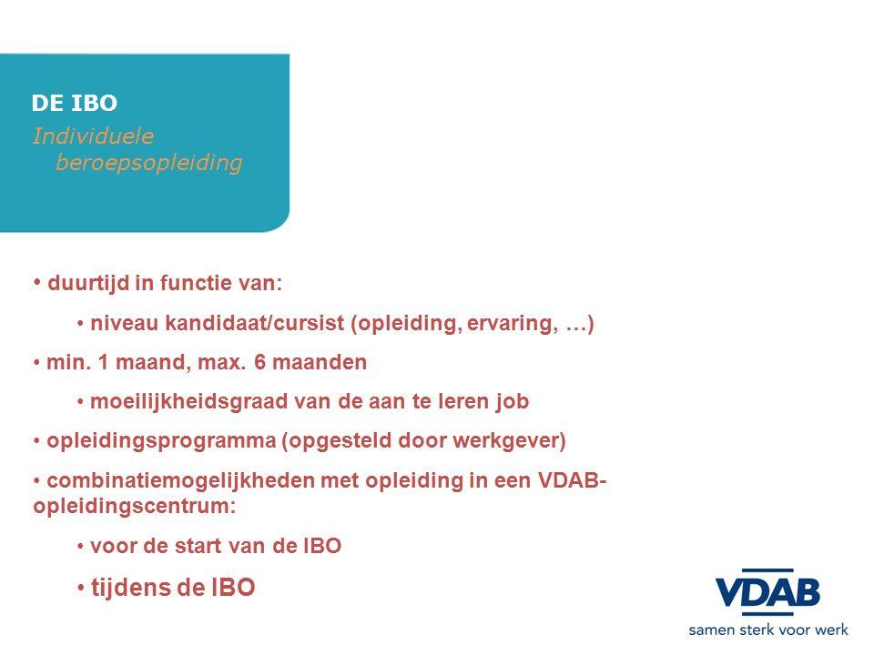 DE IBO Individuele beroepsopleiding duurtijd in functie van: niveau kandidaat/cursist (opleiding, ervaring, …) min. 1 maand, max. 6 maanden moeilijkhe