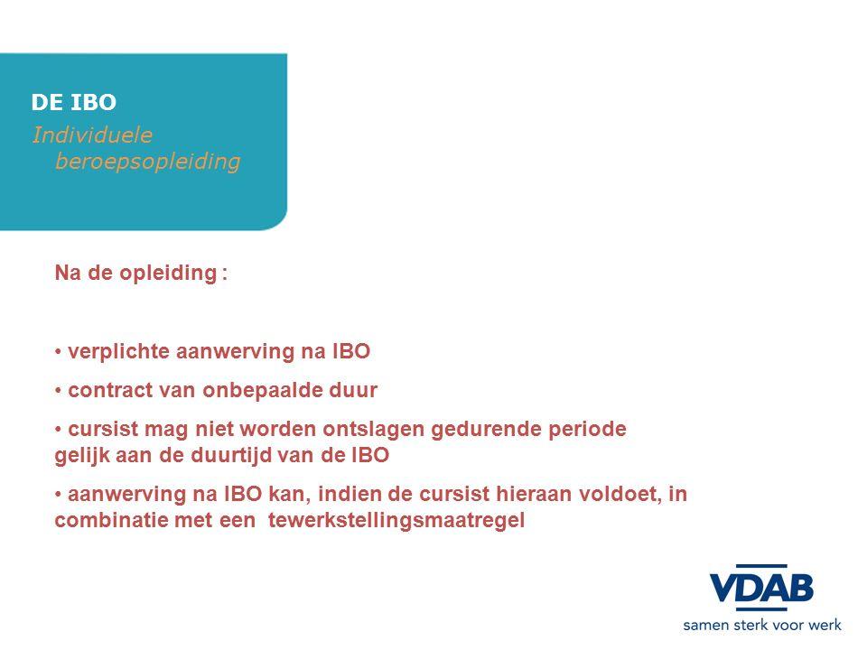 DE IBO Individuele beroepsopleiding Na de opleiding : verplichte aanwerving na IBO contract van onbepaalde duur cursist mag niet worden ontslagen gedu