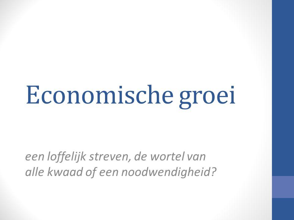 Economische groei een loffelijk streven, de wortel van alle kwaad of een noodwendigheid