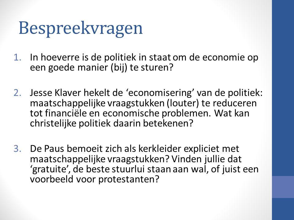 Bespreekvragen 1.In hoeverre is de politiek in staat om de economie op een goede manier (bij) te sturen.