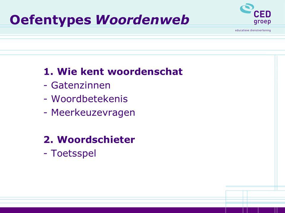 Oefentypes Woordenweb 1. Wie kent woordenschat - Gatenzinnen - Woordbetekenis - Meerkeuzevragen 2. Woordschieter - Toetsspel
