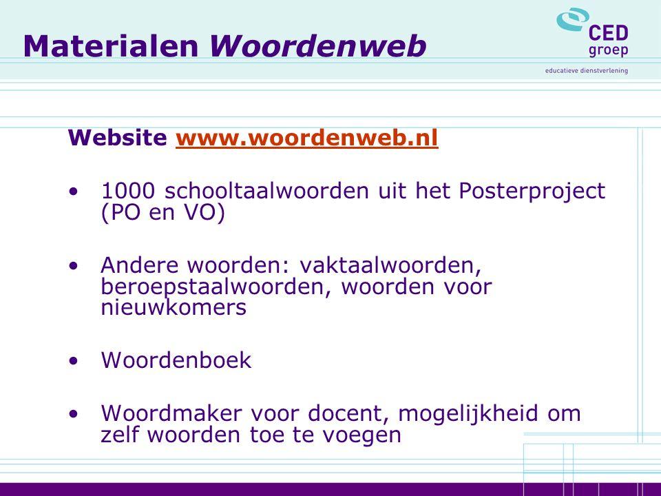 Materialen Woordenweb Website www.woordenweb.nlwww.woordenweb.nl 1000 schooltaalwoorden uit het Posterproject (PO en VO) Andere woorden: vaktaalwoorden, beroepstaalwoorden, woorden voor nieuwkomers Woordenboek Woordmaker voor docent, mogelijkheid om zelf woorden toe te voegen
