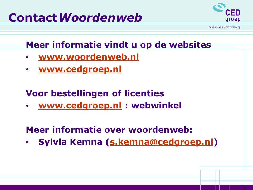 Contact Woordenweb Meer informatie vindt u op de websites www.woordenweb.nl www.cedgroep.nl Voor bestellingen of licenties www.cedgroep.nl : webwinkel www.cedgroep.nl Meer informatie over woordenweb: Sylvia Kemna (s.kemna@cedgroep.nl)s.kemna@cedgroep.nl