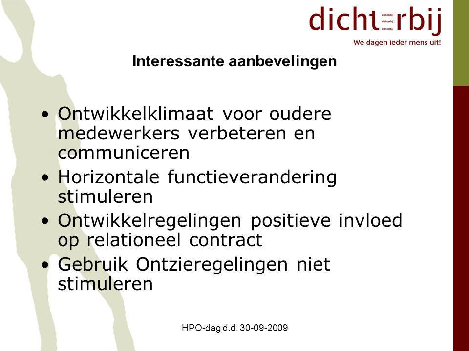 HPO-dag d.d. 30-09-2009 Interessante aanbevelingen Ontwikkelklimaat voor oudere medewerkers verbeteren en communiceren Horizontale functieverandering