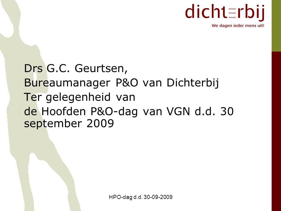 HPO-dag d.d. 30-09-2009 Drs G.C. Geurtsen, Bureaumanager P&O van Dichterbij Ter gelegenheid van de Hoofden P&O-dag van VGN d.d. 30 september 2009