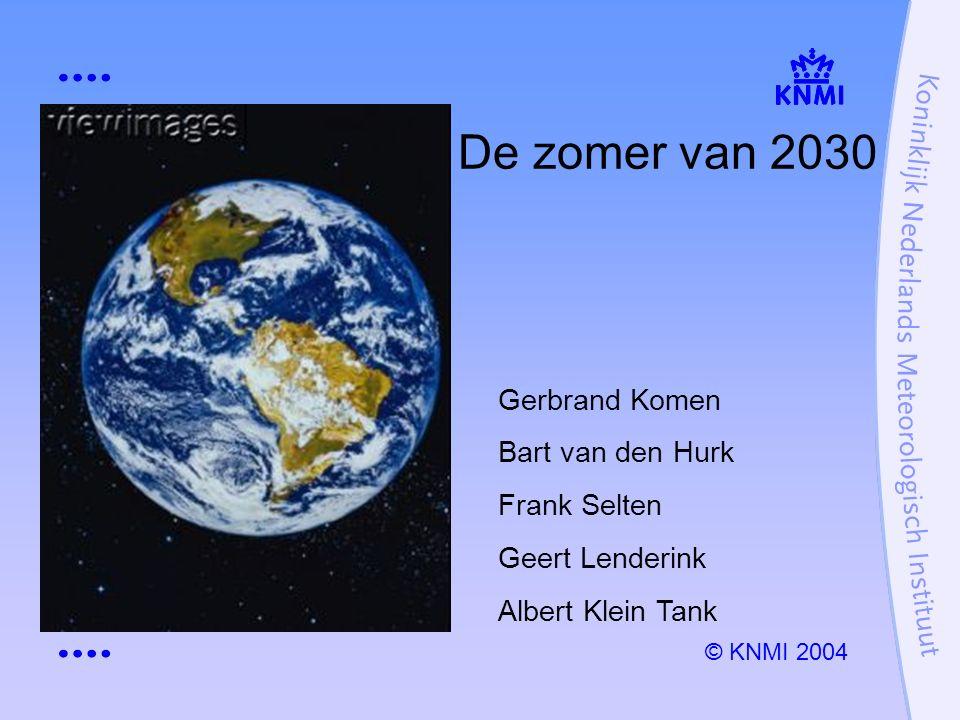 De zomer van 2030 Gerbrand Komen Bart van den Hurk Frank Selten Geert Lenderink Albert Klein Tank © KNMI 2004
