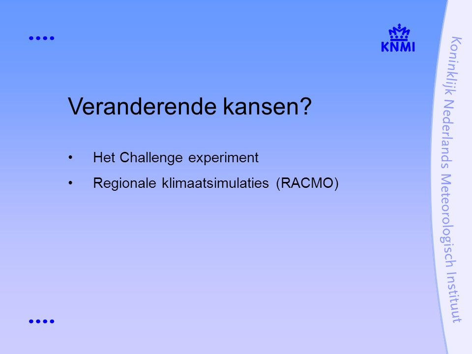 Veranderende kansen Het Challenge experiment Regionale klimaatsimulaties (RACMO)